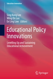 Educational Policy Innovations - Levelling Up and Sustaining Educational Achievement ebook by Sing Kong Lee,Wing On Lee,Ee Ling Low