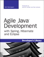 Agile Java Development with Spring, Hibernate and Eclipse ebook by Anil Hemrajani