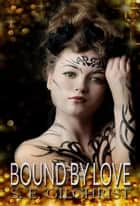 Bound by Love ebook by S E Gilchrist