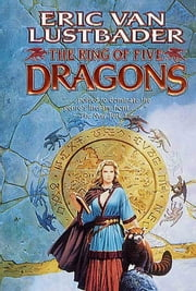 The Ring of Five Dragons ebook by Eric Van Lustbader