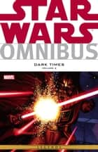Star Wars Omnibus Dark Times Vol. 2 ebook by Mick Harrison,Doug Wheatley,Gabriel Guzman