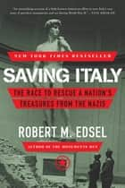 Saving Italy: The Race to Rescue a Nation's Treasures from the Nazis ebook by Robert M. Edsel