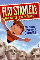 Flat Stanley's Worldwide Adventures #1: The Mount Rushmore Calamity ebook by Jeff Brown