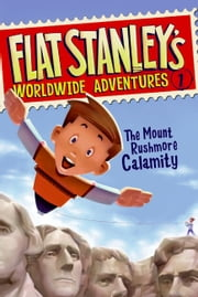Flat Stanley's Worldwide Adventures #1: The Mount Rushmore Calamity ebook by Jeff Brown,Macky Pamintuan