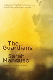 The Guardians - An Elegy for a Friend ebook by Sarah Manguso