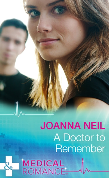 A Doctor to Remember (Mills & Boon Medical) eBook by Joanna Neil
