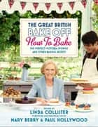 Great British Bake Off: How to Bake: The Perfect Victoria Sponge and Other Baking Secrets - The Perfect Victoria Sponge and Other Baking Secrets ebook by Linda Collister