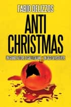 Antichristmas ebook by Fabio Delizzos