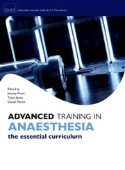 Advanced Training in Anaesthesia ebook by Jeremy Prout,Tanya Jones,Daniel Martin