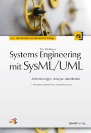 Systems Engineering mit SysML/UML - Anforderungen, Analyse, Architektur. Mit einem Geleitwort von Richard Mark Soley ebook by Tim Weilkiens