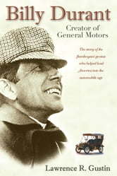 Billy Durant: Creator of General Motors ebook by Lawrence R. Gustin