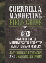 Guerrilla Marketing Field Guide - 30 Powerful Battle Maneuvers for Non-Stop Momentum and Results ebook by Jay Levinson,Jeannie Levinson