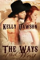 The Ways of the West ebook by Kelly Dawson