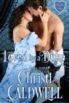 Loved by a Duke - Heart of a Duke, #4 ebook by Christi Caldwell