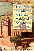 The Royal Kingdoms of Ghana, Mali, and Songhay - Life in Medieval Africa ebook by Patricia McKissack, Fredrick McKissack