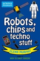 Science: Sorted! Robots, Chips and Techno Stuff ebook by Glenn Murphy