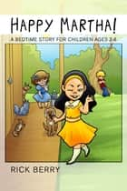 Happy Martha! (A Bedtime Story for Children Ages 3-6) ebook by Rick Berry