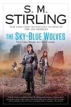 The Sky-Blue Wolves eBook by S.M. Stirling