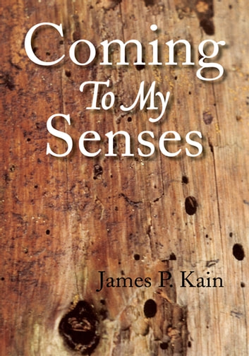 Coming to My Senses ebook by James P. Kain