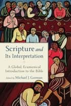 Scripture and Its Interpretation - A Global, Ecumenical Introduction to the Bible 電子書 by Michael J. Gorman