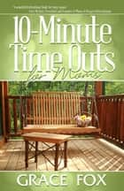 10-Minute Time Outs for Moms ebook by Grace Fox