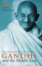 Gandhi and the Middle East - Jews, Arabs and Imperial Interests ebook by Simone Panter-Brick
