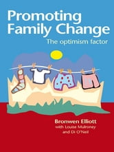 Promoting Family Change - The optimism factor ebook by Bronwen Elliott with Louise Mulroney and Di O'Neil