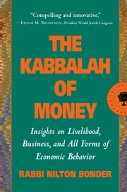 The Kabbalah of Money - Jewish Insights on Giving, Owning, and Receiving ebook by Adriana Kac,Rabbi Nilton Bonder