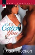 I'll Catch You ebook by Farrah Rochon