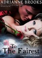 To The Fairest - Fairest of Them All, #3 ebook by Adrianne Brooks