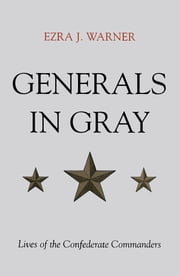 Generals in Gray - Lives of the Confederate Commanders ebook by Ezra J. Warner Jr.