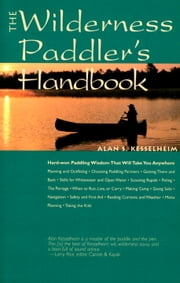 The Wilderness Paddler's Handbook ebook by Alan S. Kesselheim
