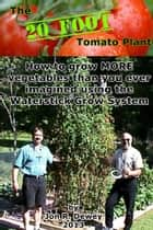 The 20 Foot Tomato Plant ebook by Jon Dewey