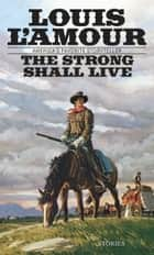 The Strong Shall Live - Stories ebook by Louis L'Amour