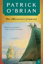 The Mauritius Command (Vol. Book 4) (Aubrey/Maturin Novels) ebook by Patrick O'Brian
