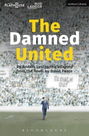 The Damned United ebook by David Peace,Anders Lustgarten