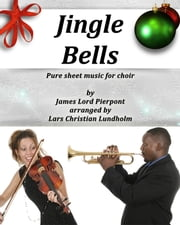 Jingle Bells Pure sheet music for choir by James Lord Pierpont arranged by Lars Christian Lundholm ebook by Pure Sheet Music