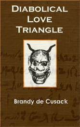 Diabolical Love Triangle ebook by Brandy de Cusack