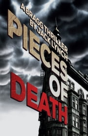 Pieces of Death - A Bragg Thriller ebook by Jack Lynch