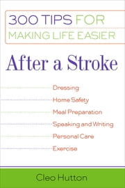 After a Stroke - 300 Tips for Making Life Easier ebook by Cleo Hutton
