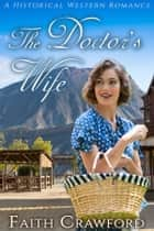 The Doctor's Wife - A Historical Western Romance ebook by Faith Crawford