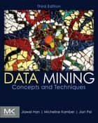 Data Mining: Concepts and Techniques ebook by Jiawei Han, Micheline Kamber, Jian Pei
