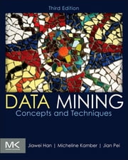 Data Mining: Concepts and Techniques ebook by Jiawei Han,Micheline Kamber,Jian Pei