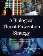 A Biological Threat Prevention Strategy - Complicating Adversary Acquisition and Misuse of Biological Agents ebook by Carol Kuntz,Reynolds Salerno,Eli Jacobs
