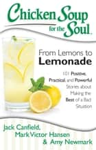 Chicken Soup for the Soul: From Lemons to Lemonade ebook by Jack Canfield,Mark Victor Hansen,Amy Newmark