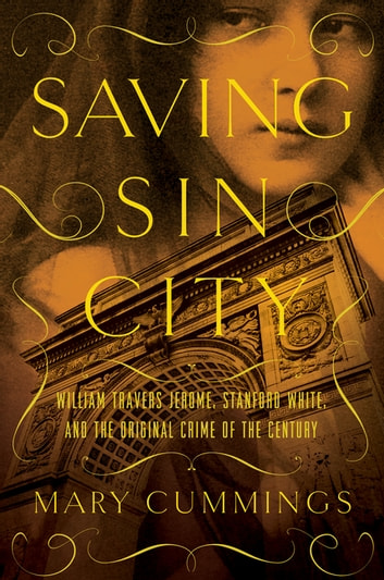Saving Sin City: William Travers Jerome, Stanford White, and the Original Crime of the Century ebook by Mary Cummings