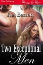 Two Exceptional Men ebook by Kat Barrett