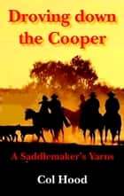 Droving down the Cooper ebook by Col Hood