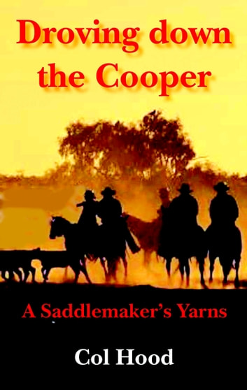 Droving down the Cooper - A Saddlemaker's Yarns ebook by Col Hood