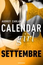 Calendar Girl. Settembre eBook by Audrey Carlan
